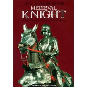 Arms & Armor of the Medieval Knight An Illustrated