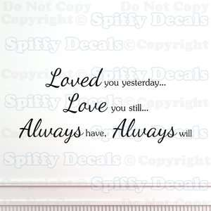 LOVED YOU YESTERDAY, LOVE YOU STILL, ALWAYS Quote Vinyl Wall Decal