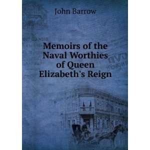 of the Naval Worthies of Queen Elizabeths Reign John Barrow Books