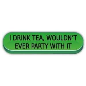 I drink tea political funny slogan car bumper sticker