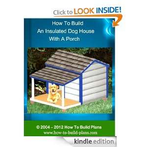 How To Build An Insulated Dog House With A Porch (How To Build Plans