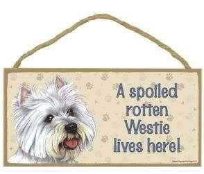 Spoiled Rotten Westie Wood Sign Plaque Dog