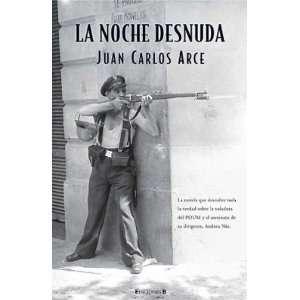 NOCHE DESNUDA (9788466638586): JUAN CARLOS ARCE: Books
