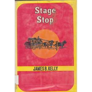 Stage Stop James B. Kelly Books