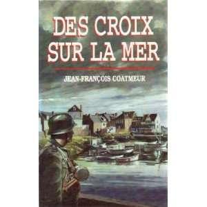 Des croix sur la mer (9782724266450): Jean François Coatmeur: Books