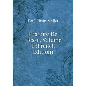 Histoire De Hesse, Volume 1 (French Edition): Paul Henri Mallet: Books