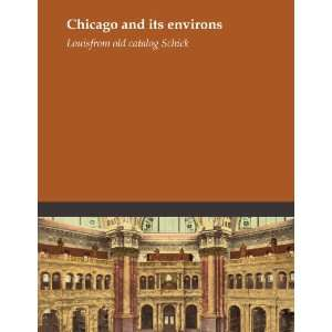 Chicago and its environs Louis. from old catalog Schick Books