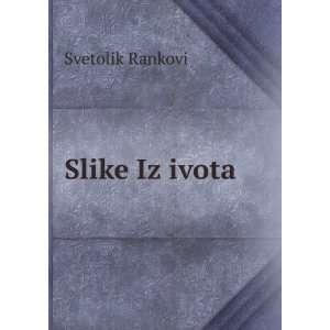 Slike Iz ivota Svetolik Rankovi Books