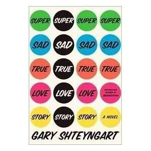 : (SUPER SAD TRUE LOVE STORY)Super Sad True Love Story by Shteyngart