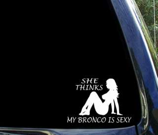 She thinks my BRONCO is sexy funny ford sticker decal