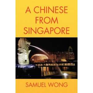 A Chinese From Singapore (9781441501981) Samuel Wong Books