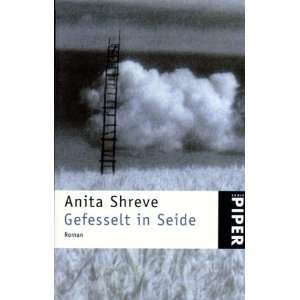 Gefesselt in Seide. (9783492228558): Anita Shreve: Books