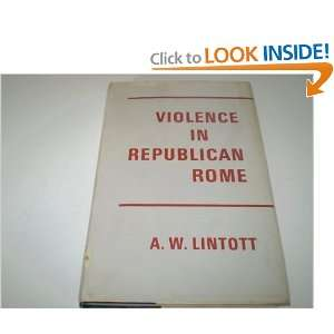 Violence in Republican Rome: Andrew Lintott: 9780198142676: