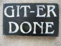 GITER GIT ER DONE Sign Hillbilly Redneck Southern Pride