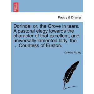 Dorinda or, the Grove in tears. A pastoral elegy towards