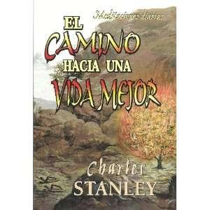 El Camino Hacia Una Vida Mejor Charles Stanley Books