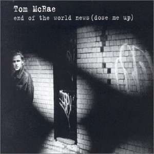 End of the World News (Dose Me Up): Tom Mcrae: Music