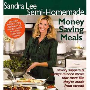 Sandra Lee Semi Homemade Money Saving Meals, Lee, Sandra