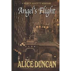 Angels Flight A Mercy Allcutt Mystery, Duncan, Alice