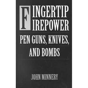 Fingertip Firepower: Pen Guns, Knives and Bombs, Minnery