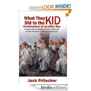 What They Did to the Kid: Confessions of an Altar Boy: Jack Fritscher