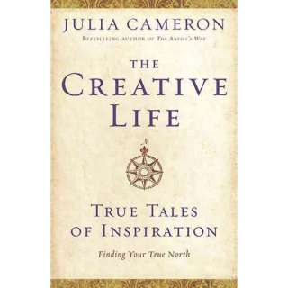 The Creative Life True Tales of Inspiration, Cameron