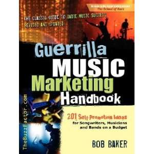 Guerrilla Music Marketing Handbook: 201 Self Promotion