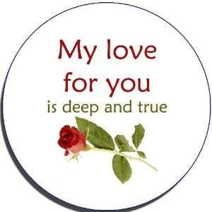 My Love for You Is Deep and True   2.25 Button Pin Badge