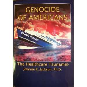 Healthcare Tsunamis  Genocide of Americans Johnnie R. Jackson Books