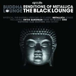 Buddha Lounge Renditions of Metallica   The Black Lounge