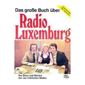 Das große Buch über Radio Luxemburg. Die Stars und Stories der vier