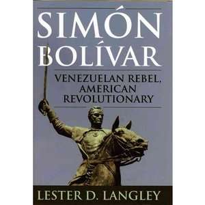 Simon Bolivar: Venezuelan Rebel, American Revolutionary