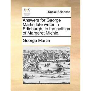 Answers for George Martin late writer in Edinburgh, to the