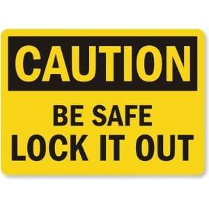 Caution Be Safe Lock It Out Laminated Vinyl Sign, 10 x 7