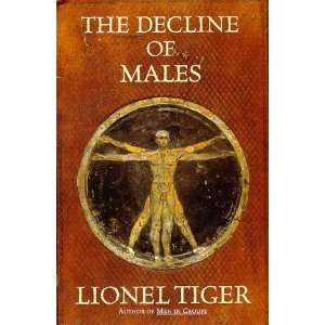 The Decline of Males [Hardcover] Lionel Tiger Books