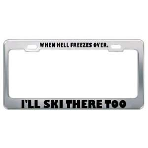 Ski There Too Sport Sports Metal License Plate Frame Holder Border Tag