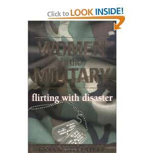 Women in the Military: Flirting With Disaster [Hardcover