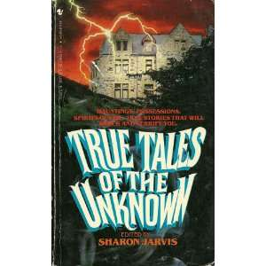 True Tales Of The Unknown (9780553245400) Sharon Jarvis