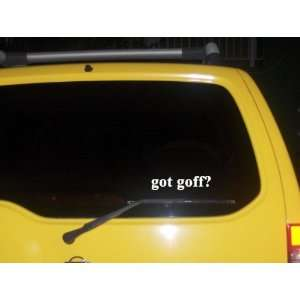 got goff? Funny decal sticker Brand New