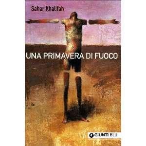 Una primavera di fuoco (9788809053489): Sahar Khalifa: Books
