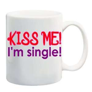 KISS ME! IM SINGLE! Mug Coffee Cup 11 oz: Everything Else