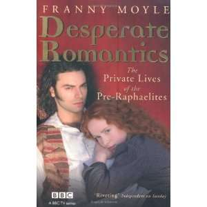 Desperate Romantics The Private Lives of the Pre