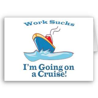 Im Going On A Cruise Work Sucks Card by Party_Tees_and_Gifts