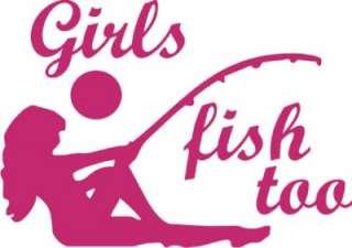 Girls Fish Too Hunt Decal Sticker   Car Truck RV Laptop